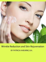 Wrinkle Reduction and Skin Rejuvenation ebook by Patricia Ahearne, B.A.