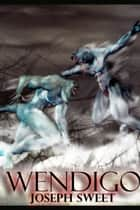 Wendigo ebook by Joseph Sweet