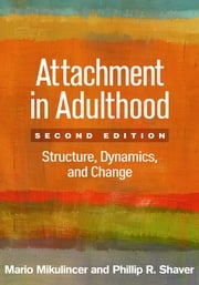 Attachment in Adulthood, Second Edition - Structure, Dynamics, and Change ebook by Mario Mikulincer, PhD,Phillip R. Shaver, PhD