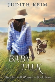 Baby Talk - The Hartwell Women, #4 ebook by Judith Keim