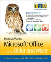 Microsoft Office for the Older and Wiser - Get up and running with Office 2010 and Office 2007 ebook by Sean  McManus