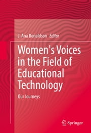 Women's Voices in the Field of Educational Technology - Our Journeys ebook by J. Ana Donaldson