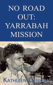 No Road Out: Yarrabah Mission ebook by Kathleen Denigan