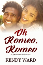 Oh Romeo, Romeo - Knight in Damaged Armor, #1 ebook by Kendy Ward