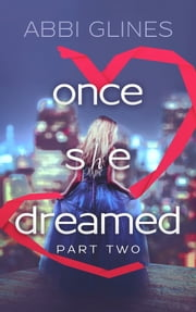 Once She Dreamed Part Two ebook by Abbi Glines
