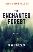 Tales A Genie Told Me: The Enchanted Forest Book 1 ebook by Kenny Fischer