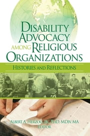 Disability Advocacy Among Religious Organizations - Histories and Reflections ebook by Albert A Herzog