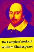 The Complete Works of William Shakespeare - All 213 Plays, Poems, Sonnets, Apocryphal Plays + The Biography: The Life of William Shakespeare by Sidney Lee: Hamlet - Romeo and Juliet - King Lear - A Midsummer Night's Dream - Macbeth - The Tempest - Othello and many more ebook by Sidney  Lee, William Shakespeare