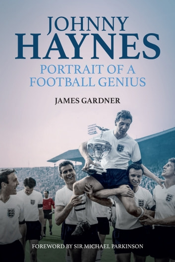 Johnny Haynes - Portrait of a Football Genius ebook by James Gardner