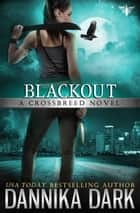 Blackout (Crossbreed Series: Book 5) ebook by Dannika Dark