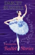 Darcey Bussell Favourite Ballet Stories ebook by RHCP