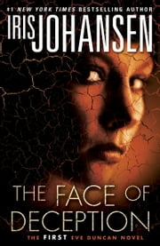 The Face of Deception - The first Eve Duncan novel ebook by Iris Johansen