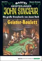 John Sinclair - Folge 0013 - Geister-Roulett ebook by Jason Dark