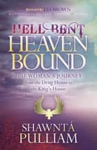 Hell Bent, Heaven Bound - One Woman's Journey from the Drug House to the King's House ebook by