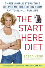 The Start Here Diet - Three Simple Steps That Helped Me Transition from Fat to Slim . . . for Life ebook by Tosca Reno, Billie Fitzpatraick