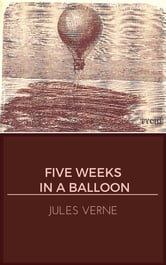 Five Weeks In A Balloon (Annotated) ebook by Jules Verne,Jules Verne,Jules Verne,William Lackland