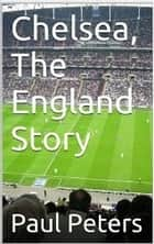 Chelsea The England Story ebook by Paul Peters