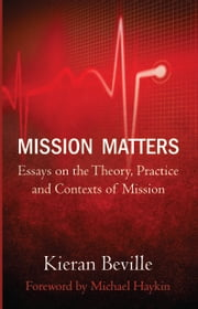 Mission Matters: Essays on the Theory, Practice and Contexts of Mission ebook by Kieran Beville