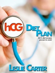 HCG Diet - HCG Diet Plan That Works! ebook by Leslie Carter