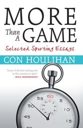 More Than A Game - Selected Sporting Essays ebook by Con Houlihan