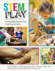 STEM Play - Integrating Inquiry into Learning Centers ebook by Dierdre Englehart, EdD,Debby Mitchell, EdD (Mitchell, Debby)[A02];  Junie Albers-Biddle, EdD (Albers-Biddle,Junie)[A02]; Kelly Jennings-Towle, EdD ( Jennings-Towle, Kelly)[A02]; Marnie Forestieri, CDA