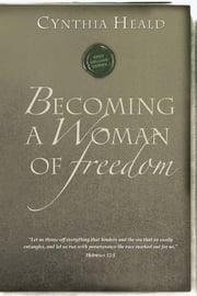 Becoming a Woman of Freedom ebook by Cynthia Heald