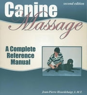 CANINE MASSAGE - A COMPLETE REFERENCE MANUAL ebook by Jean-Pierre Hourdebaigt