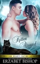 Kitten Around - Shifting Hearts Dating Agency, #3 ebook by Erzabet Bishop