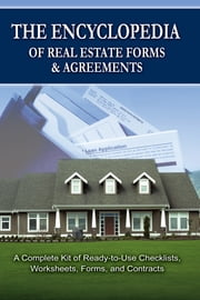 The Encyclopedia of Real Estate Forms & Agreements - A Complete Kit of Ready-to-Use Checklists, Worksheets, Forms, and Contracts ebook by Atlantic Publishing Group Inc