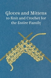 Gloves and Mittens to Knit and Crochet for the Entire Family ebook by Anon.