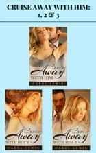 Cruise Away With Him: 1, 2 & 3 ebook by Carol Lewis