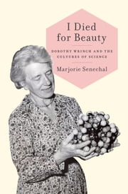 I Died for Beauty: Dorothy Wrinch and the Cultures of Science ebook by Marjorie Senechal