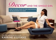 Decor and the Single Girl - How to Design Your Life Around the Relationship You Want ebook by Karrine Steffans