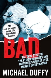 Bad - The true story of the Perish brothers and Australia's biggest ever murder investigation ebook by Michael Duffy