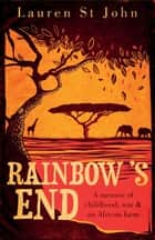 Rainbow's End - A Memoir of Childhood, War and an African Farm ebook by