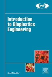 Introduction to Bioplastics Engineering ebook by Syed Ali Ashter