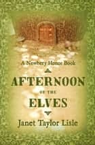 Afternoon of the Elves ebook by Janet Taylor Lisle