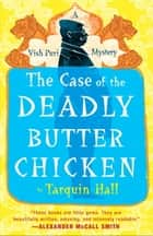 The Case of the Deadly Butter Chicken - Vish Puri, Most Private Investigator ebook by Tarquin Hall