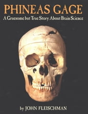 Phineas Gage - A Gruesome but True Story About Brain Science ebook by John Fleischman