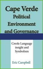 Cape Verde Political Environment, and Governance ebook by Eric Campbell
