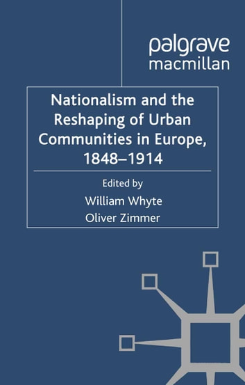 Nationalism and the Reshaping of Urban Communities in Europe, 1848-1914 ebook by