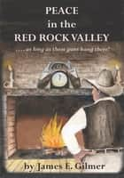 Peace in the Red Rock Valley ebook by James Gilmer