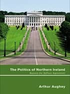 The Politics of Northern Ireland - Beyond the Belfast Agreement ebook by Arthur Aughey