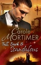 Tall, Dark & Scandalous: Jordan St Claire: Dark and Dangerous (The Scandalous St. Claires) / The Reluctant Duke (The Scandalous St. Claires) / Taming the Last St Claire (The Scandalous St. Claires) (Mills & Boon M&B) ebook by Carole Mortimer