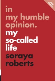 In My Humble Opinion - My So-Called Life ebook by Soraya Roberts