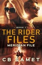 Meridian File - The Rider Files, #1 ebook by CB Samet