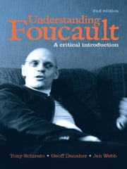 Understanding Foucault: A critical introduction - A critical introduction ebook by Tony Schirato, Geoff Danaher and Jen Webb
