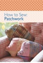 How to Sew - Patchwork ebook by David & Charles Editors