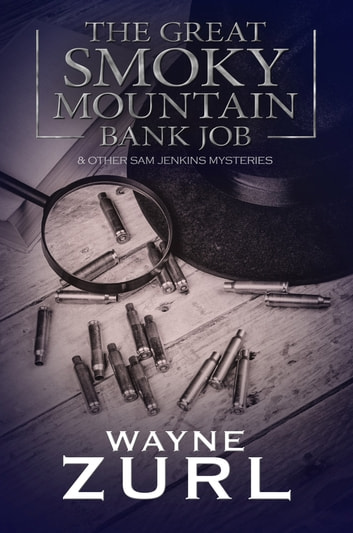 The Great Smoky Mountain Bank Job - and other Sam Jenkins Mysteries ebook by Wayne Zurl
