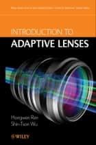 Introduction to Adaptive Lenses ebook by Hongwen Ren,Shin-Tson Wu